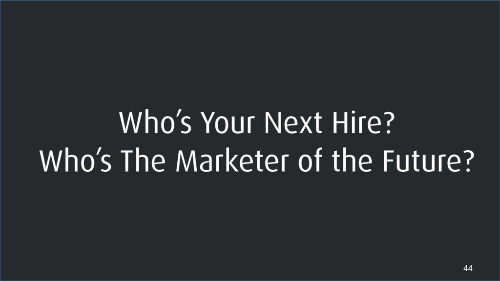 Who's Your Next Hire? Who's The Marketer of the...