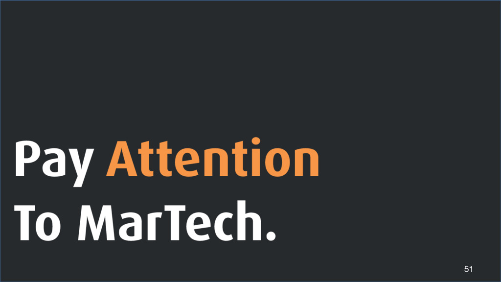 Pay Attention To MarTech. 51
