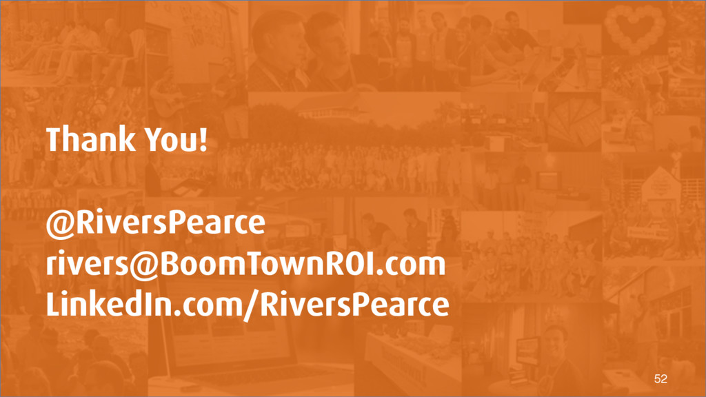 52 Thank You! @RiversPearce rivers@BoomTownROI....