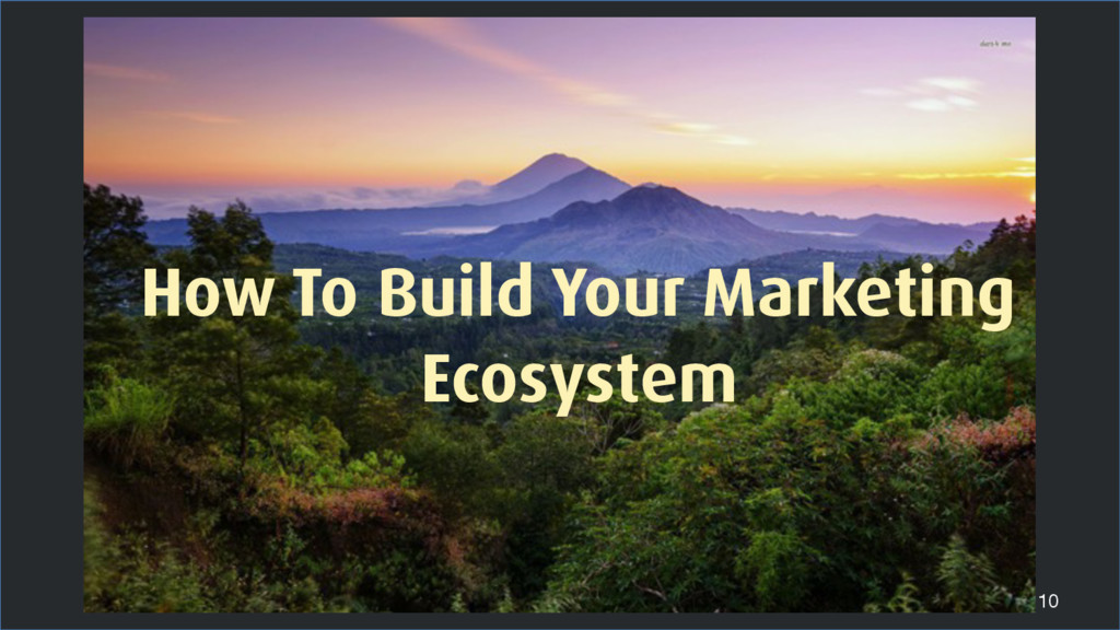 10 How To Build Your Marketing Ecosystem
