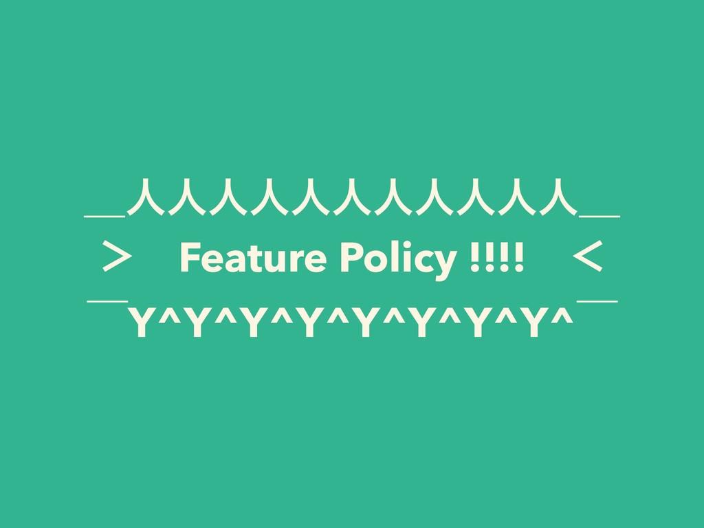 ʊਓਓਓਓਓਓਓਓਓਓਓʊ 'ɹFeature Policy !!!!ɹʻ ʉY^Y^Y^Y...