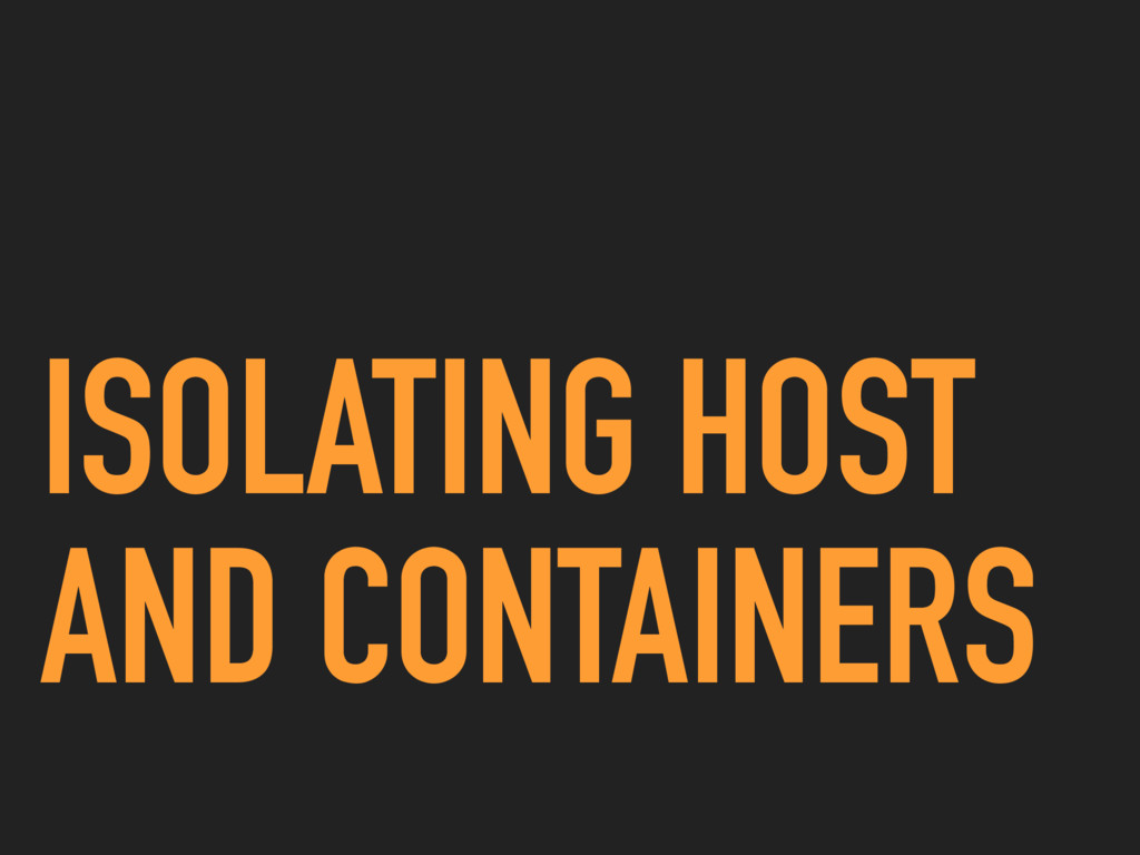 ISOLATING HOST AND CONTAINERS