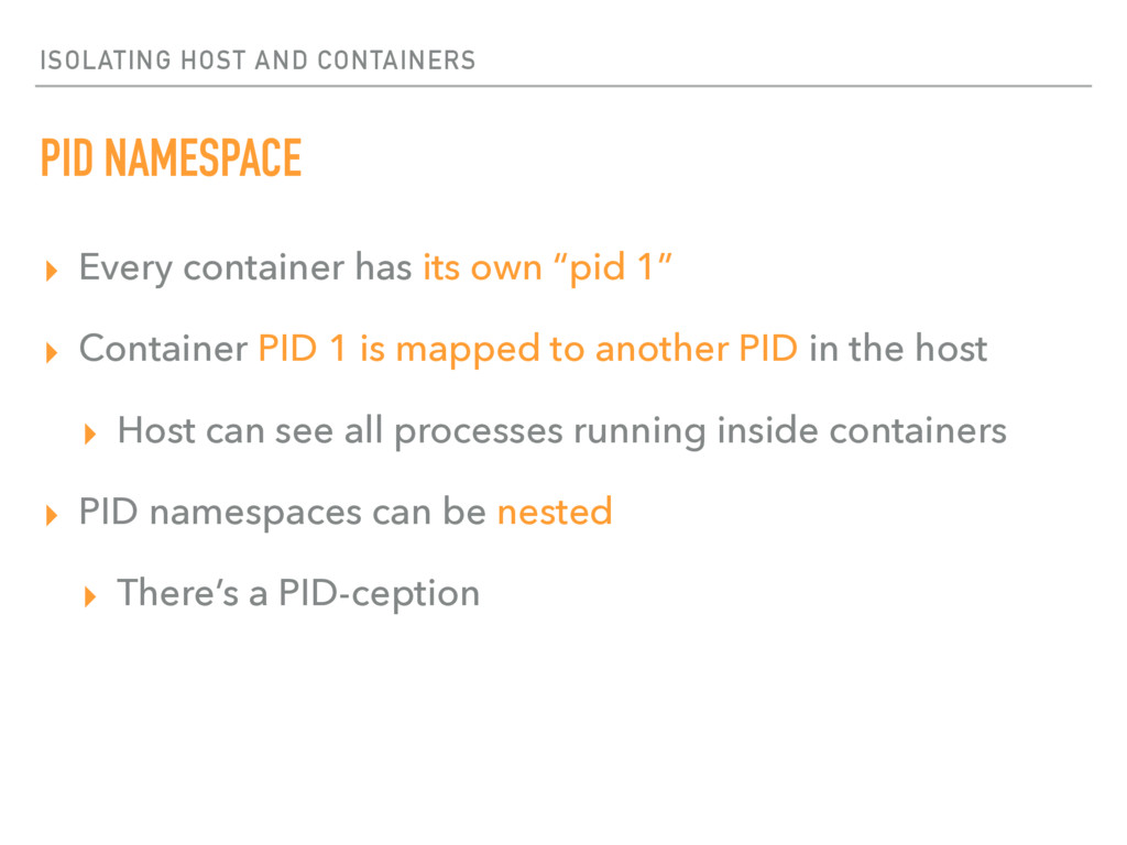 ISOLATING HOST AND CONTAINERS PID NAMESPACE ▸ E...