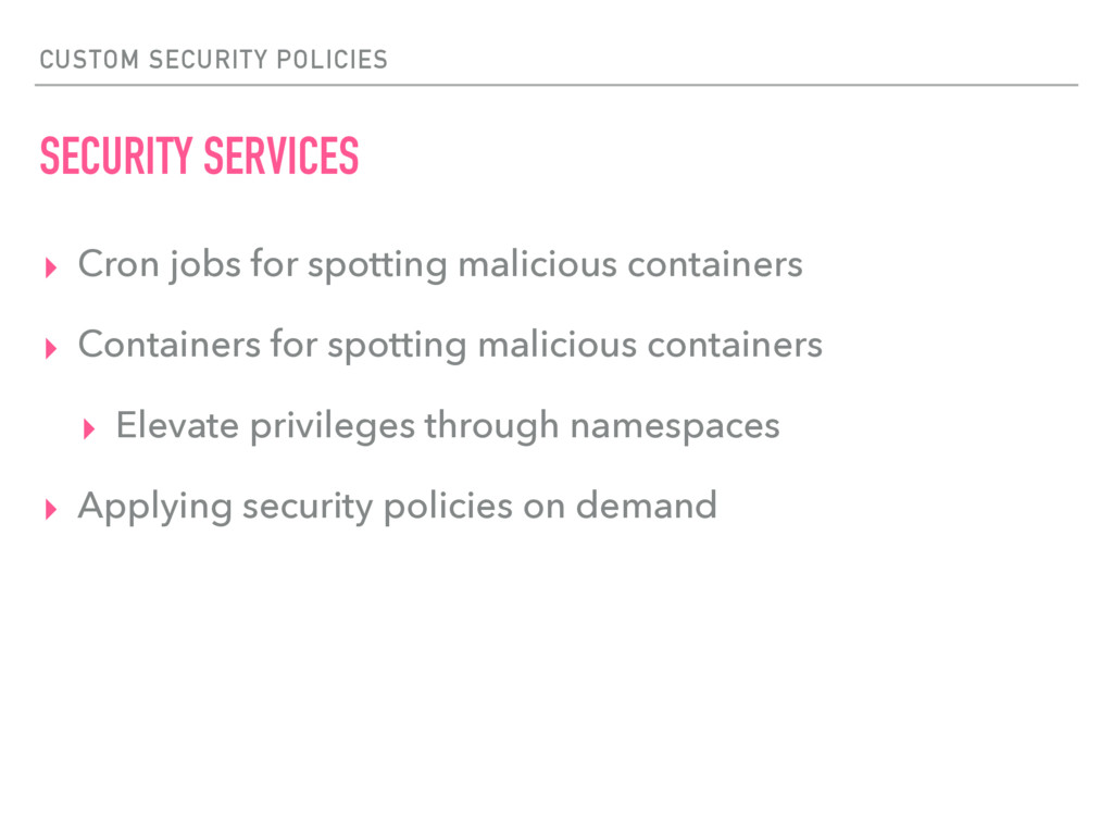 CUSTOM SECURITY POLICIES SECURITY SERVICES ▸ Cr...