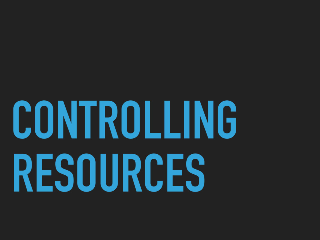 CONTROLLING RESOURCES