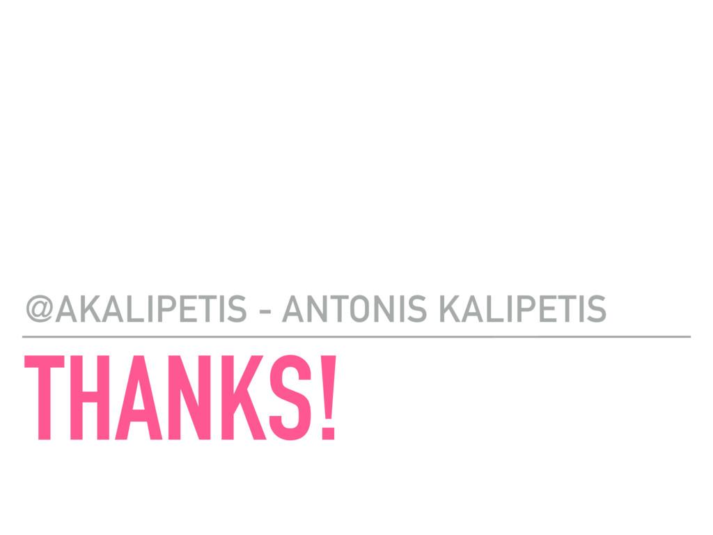 THANKS! @AKALIPETIS - ANTONIS KALIPETIS