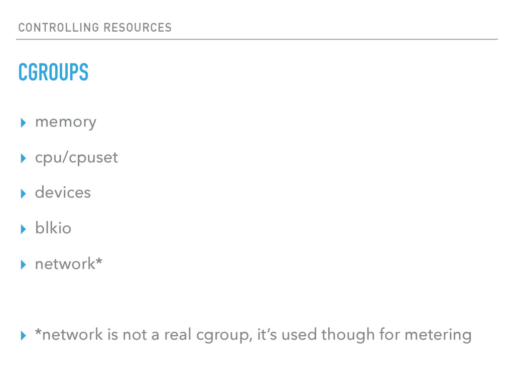 CONTROLLING RESOURCES CGROUPS ▸ memory ▸ cpu/cp...
