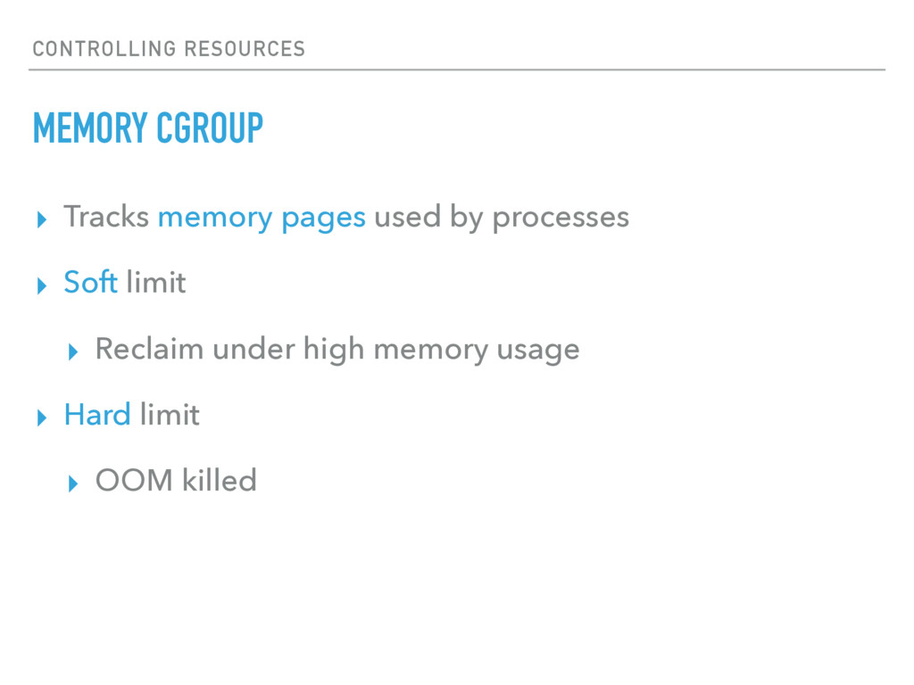 CONTROLLING RESOURCES MEMORY CGROUP ▸ Tracks me...