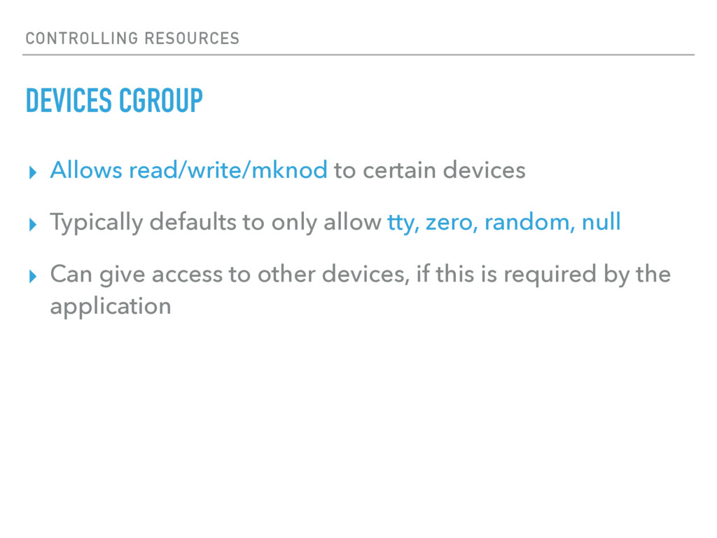 CONTROLLING RESOURCES DEVICES CGROUP ▸ Allows r...