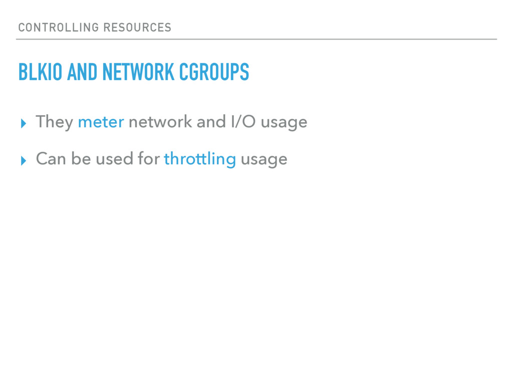 CONTROLLING RESOURCES BLKIO AND NETWORK CGROUPS...