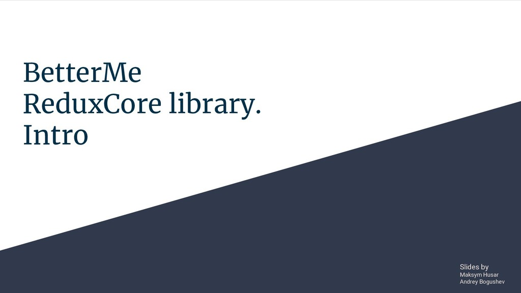 BetterMe ReduxCore library. Intro Slides by Mak...