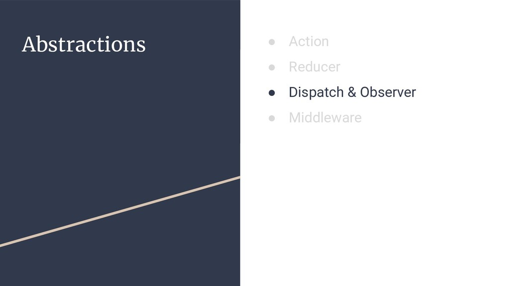 Abstractions ● Action ● Reducer ● Dispatch & Ob...