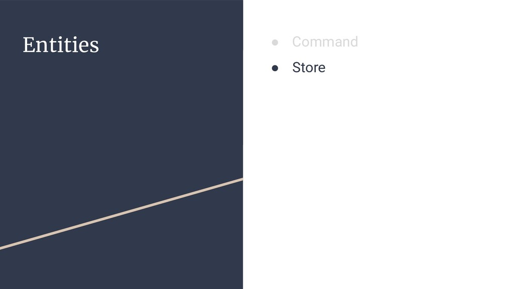 Entities ● Command ● Store