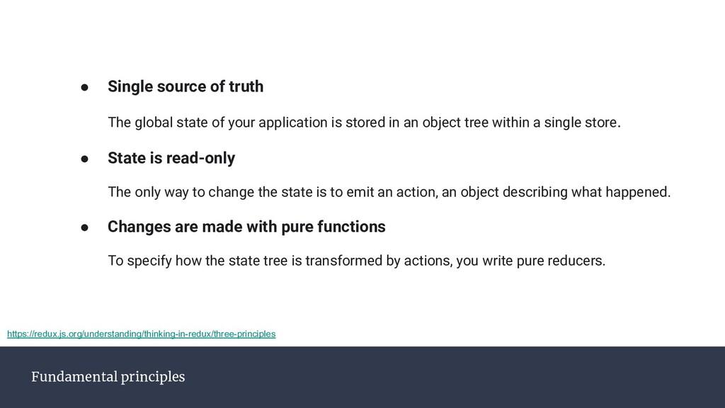 Fundamental principles ● Single source of truth...