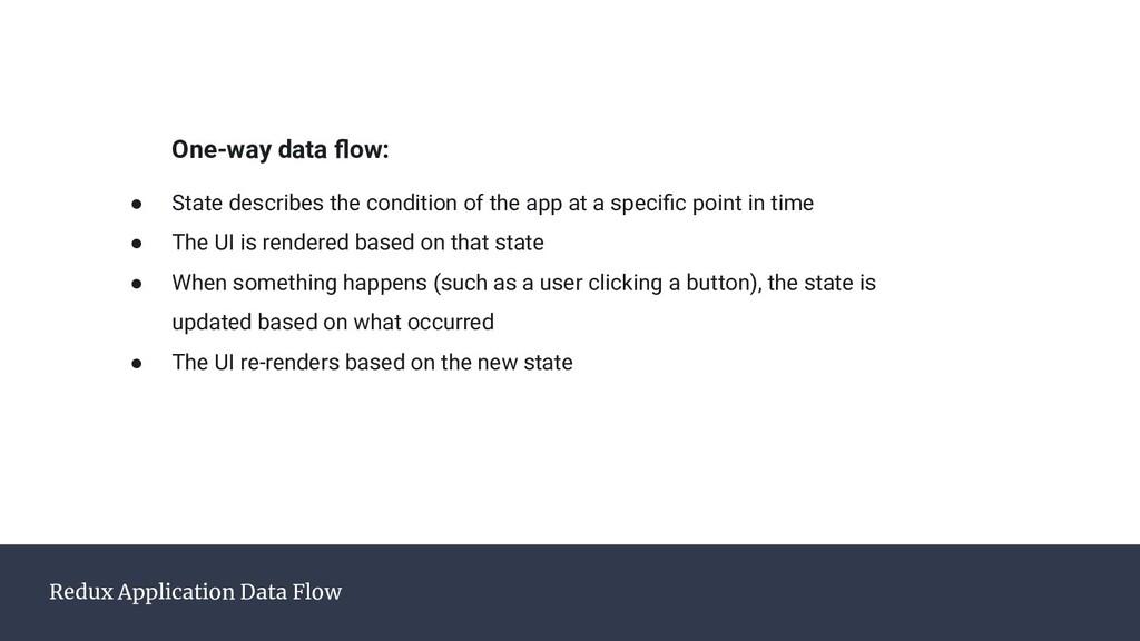 Redux Application Data Flow One-way data flow: ●...