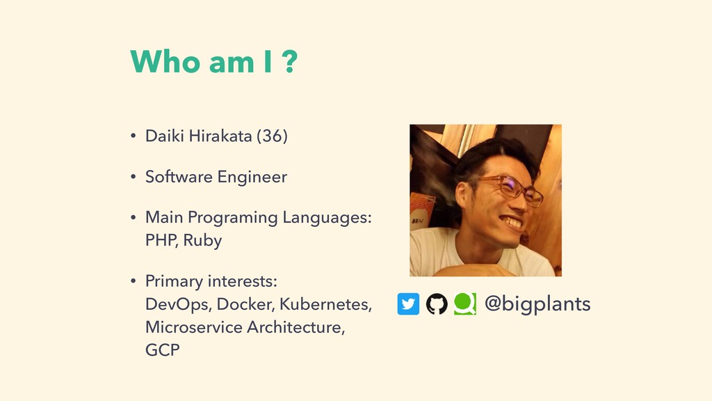 Who am I ? • Daiki Hirakata (36) • Software Eng...