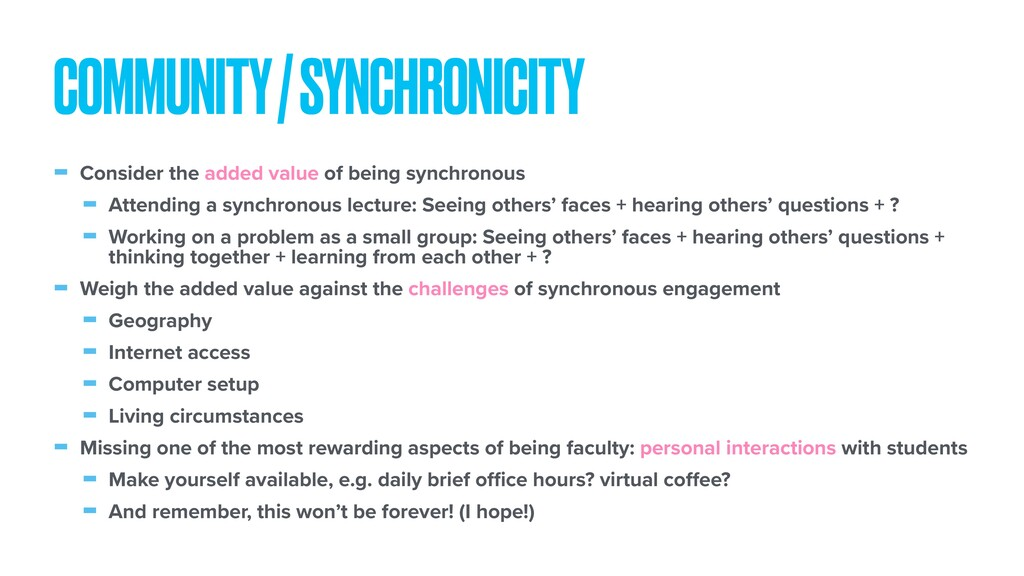 - Consider the added value of being synchronous...
