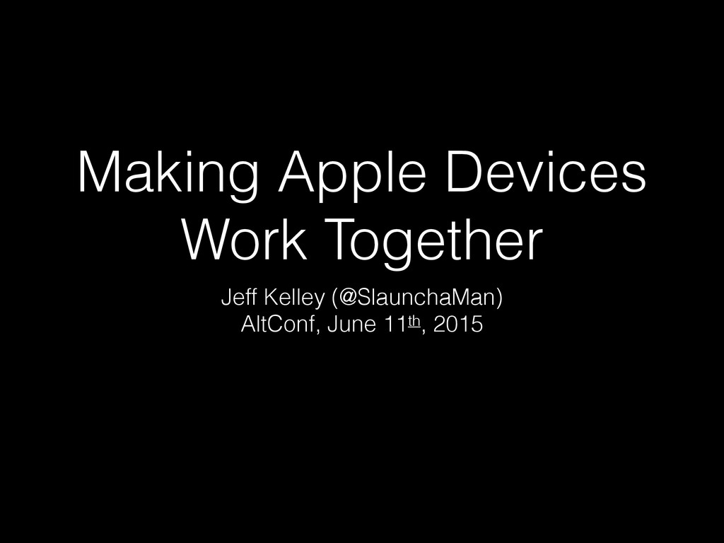Making Apple Devices Work Together Jeff Kelley ...