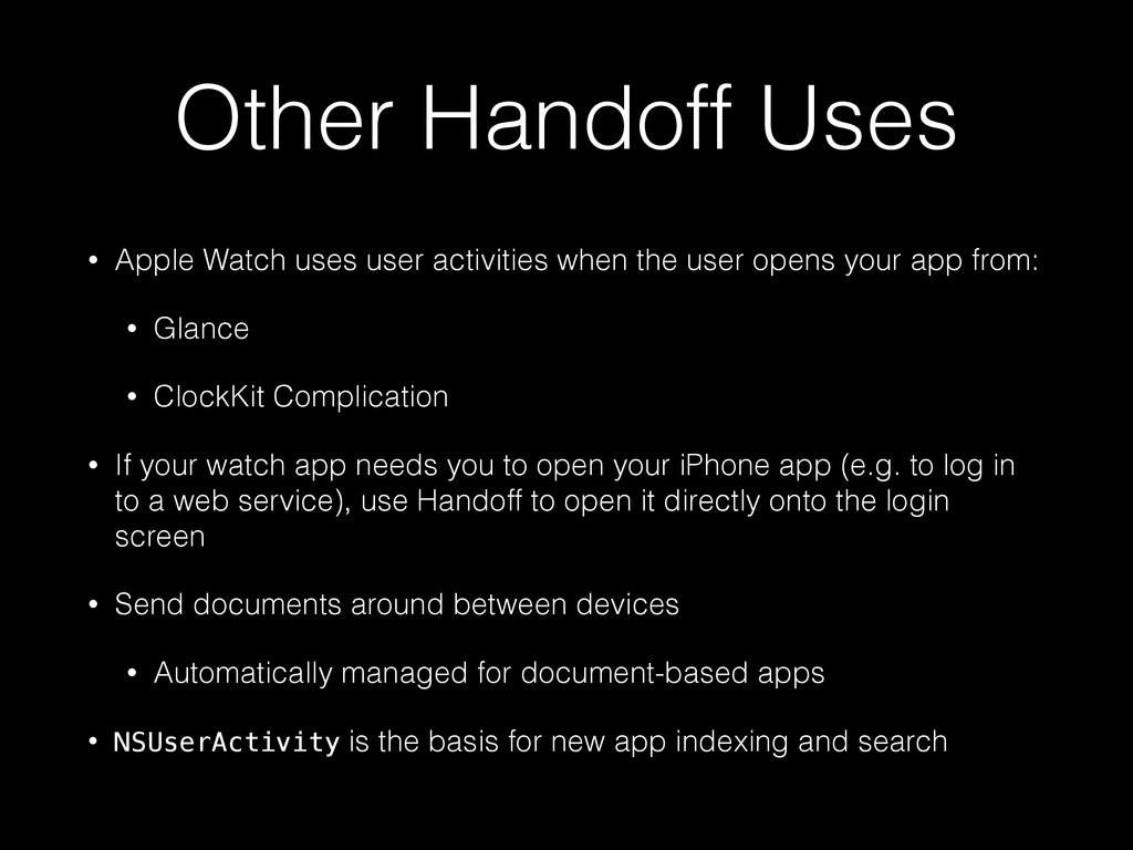 Other Handoff Uses • Apple Watch uses user acti...