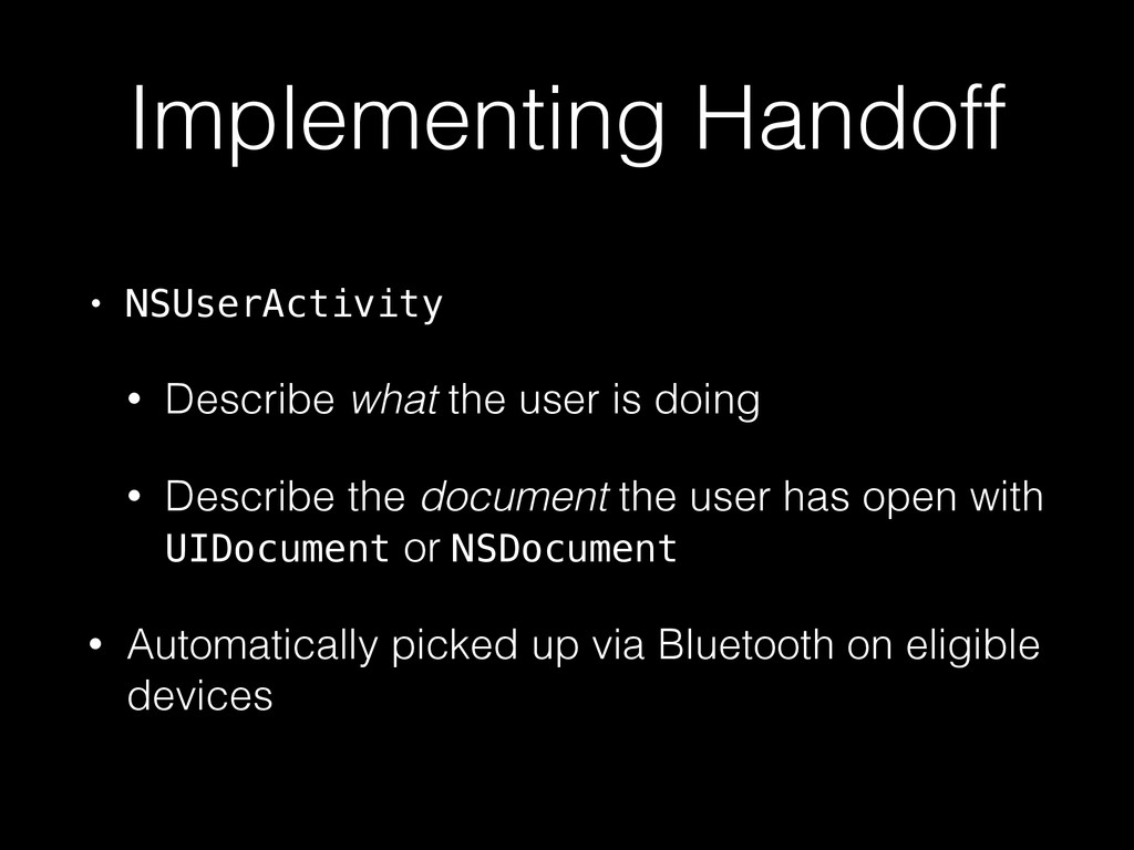 Implementing Handoff • NSUserActivity • Describ...