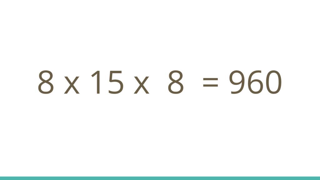 8 x 15 x 8 = 960