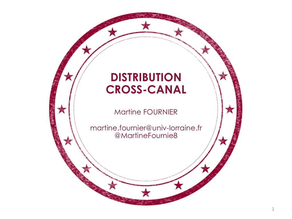 DISTRIBUTION CROSS-CANAL Martine FOURNIER marti...