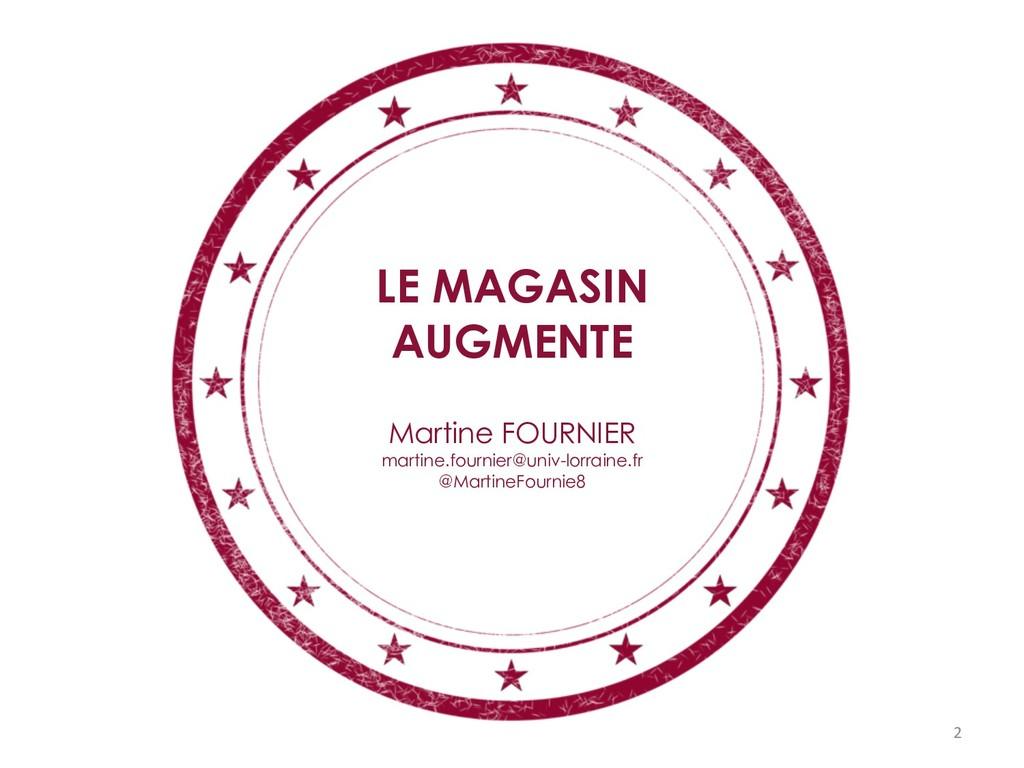 LE MAGASIN AUGMENTE Martine FOURNIER martine.fo...