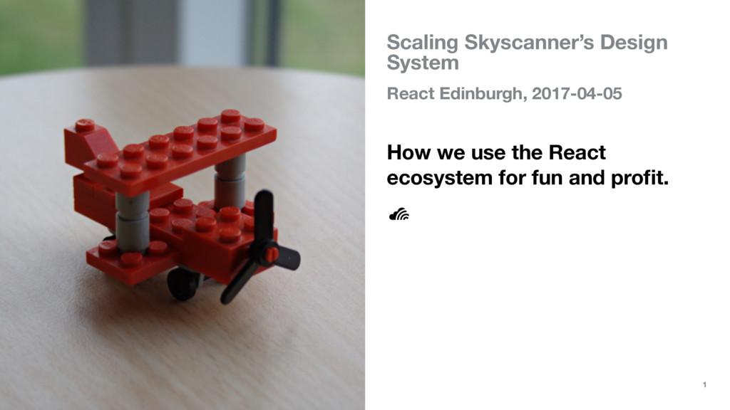 Scaling Skyscanner's Design System React Edinbu...