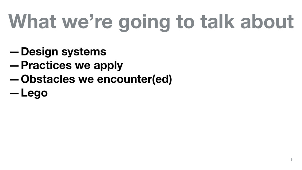 What we're going to talk about —Design systems ...
