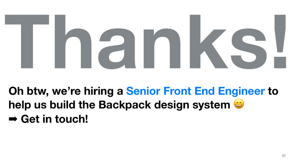 Thanks! Oh btw, we're hiring a Senior Front End...