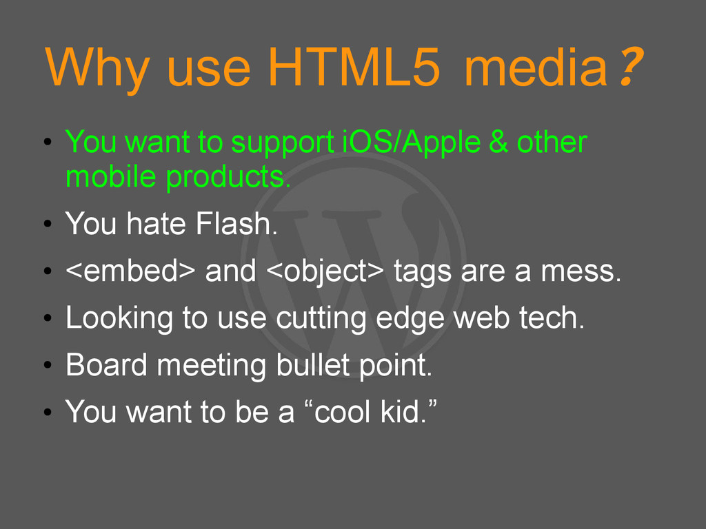 Why use HTML5 media? ● You want to support iOS/...