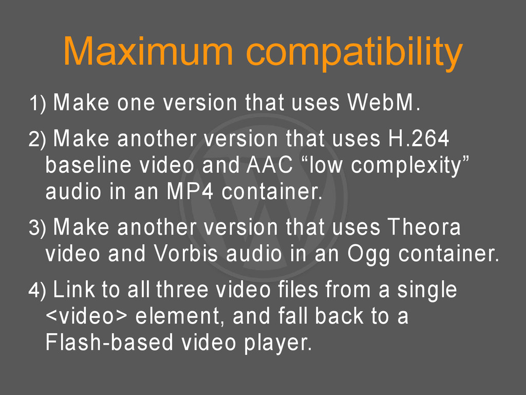 Maximum compatibility 1) Make one version that ...
