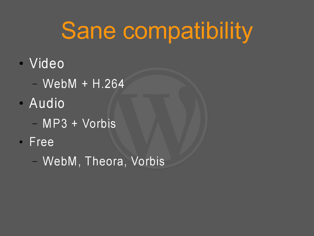 Sane compatibility ● Video – WebM + H.264 ● Aud...