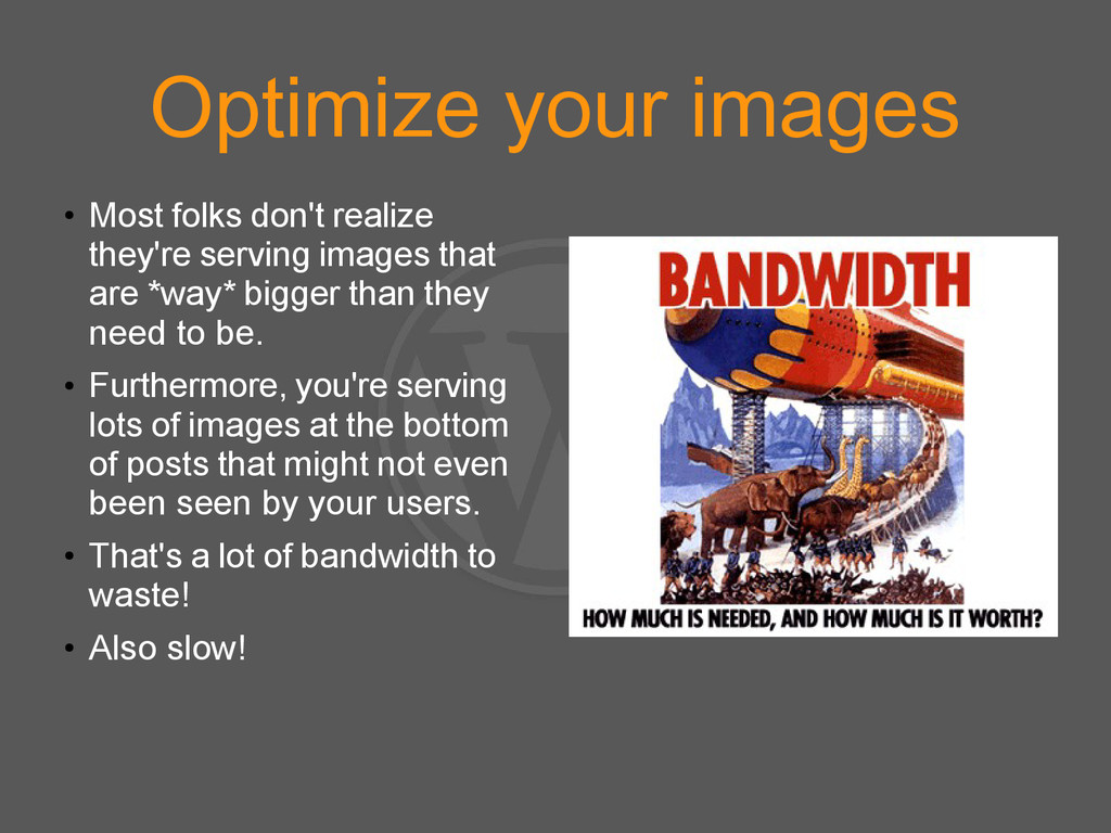 Optimize your images ● Most folks don't realize...
