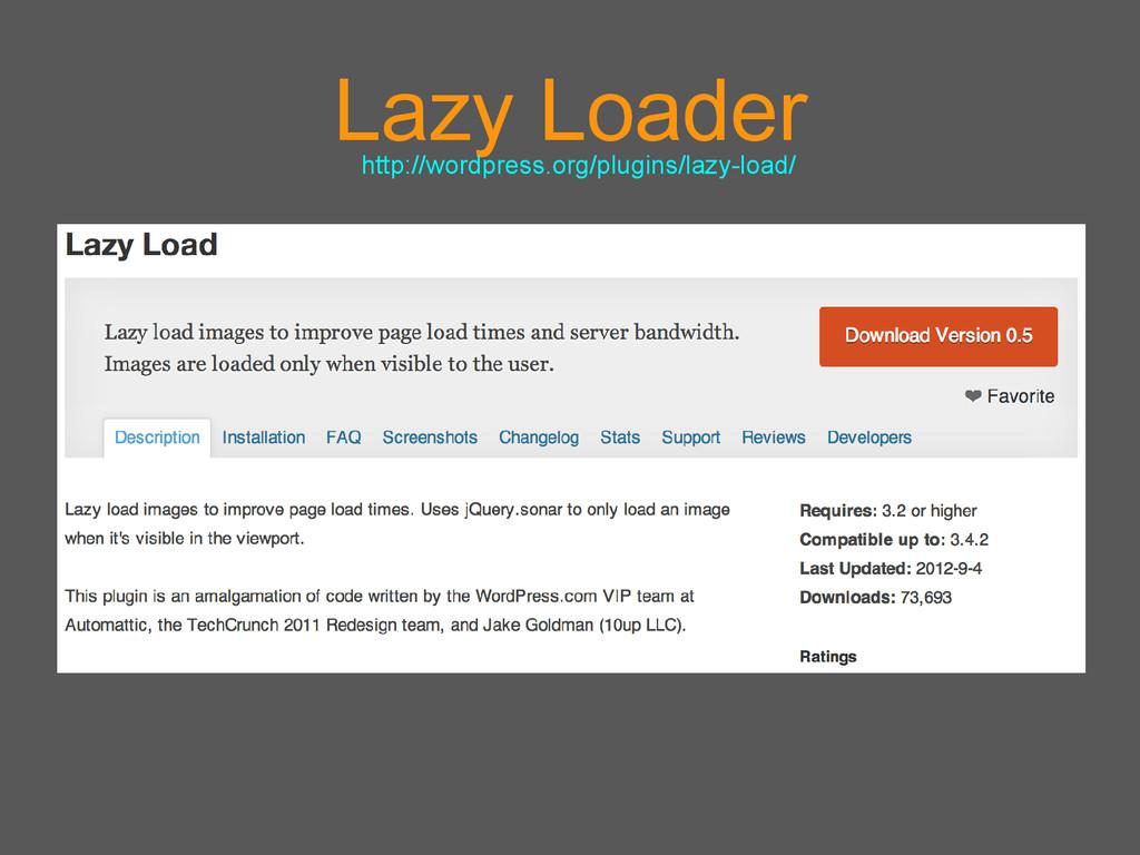 Lazy Loader http://wordpress.org/plugins/lazy-l...