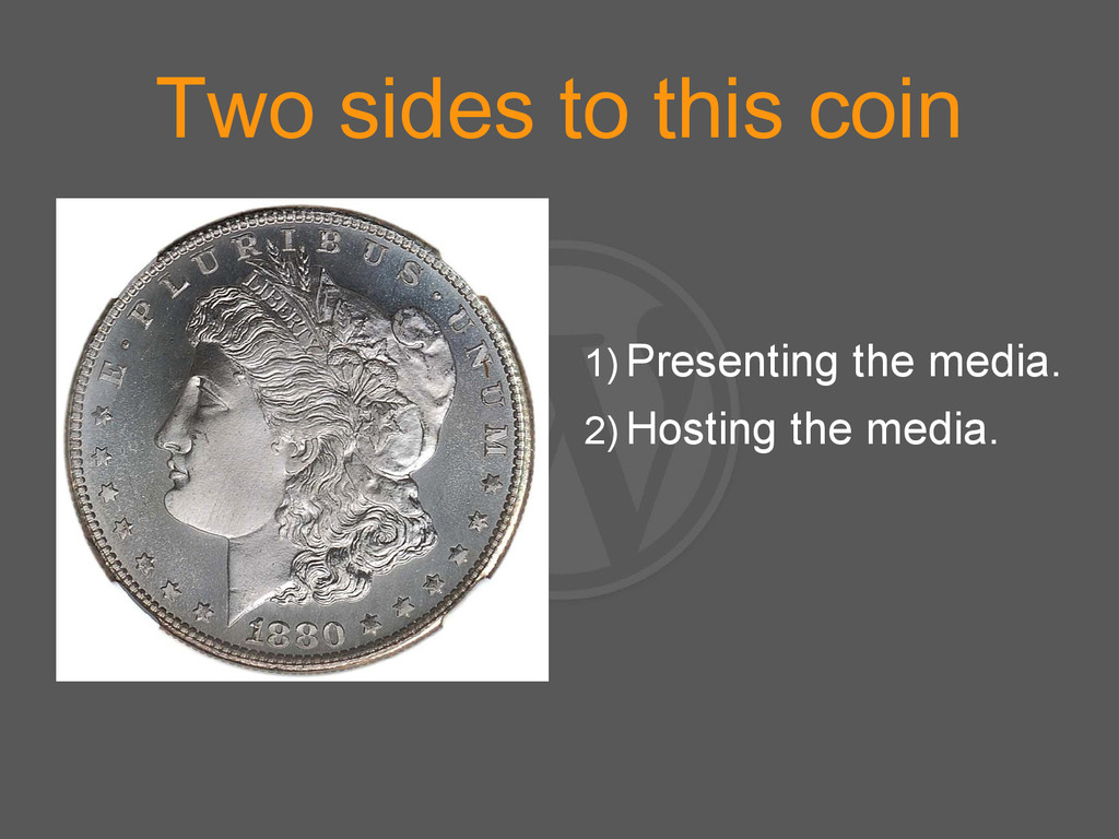 Two sides to this coin 1) Presenting the media....