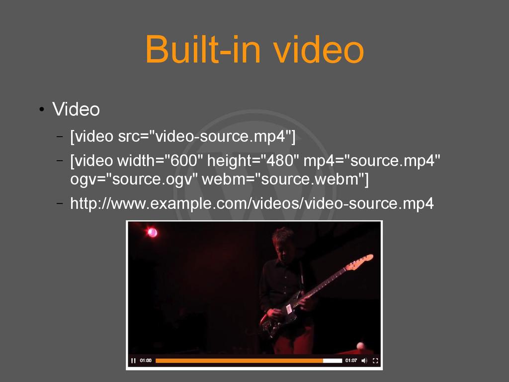 "Built-in video ● Video – [video src=""video-sour..."
