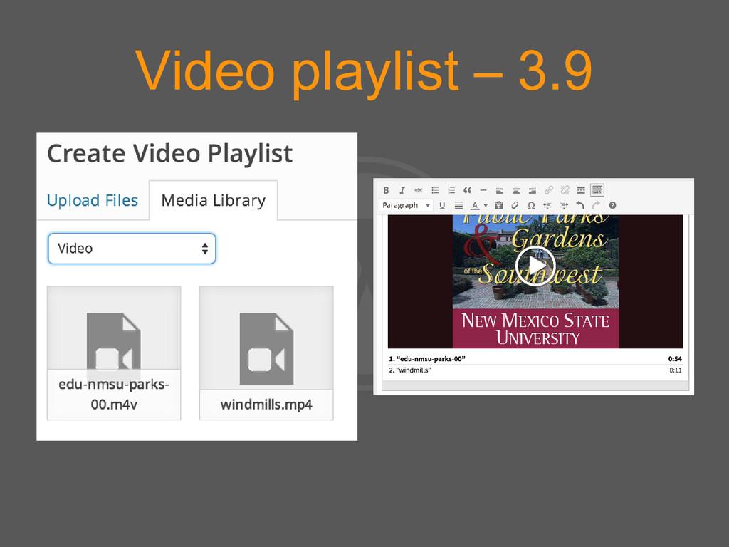Video playlist – 3.9