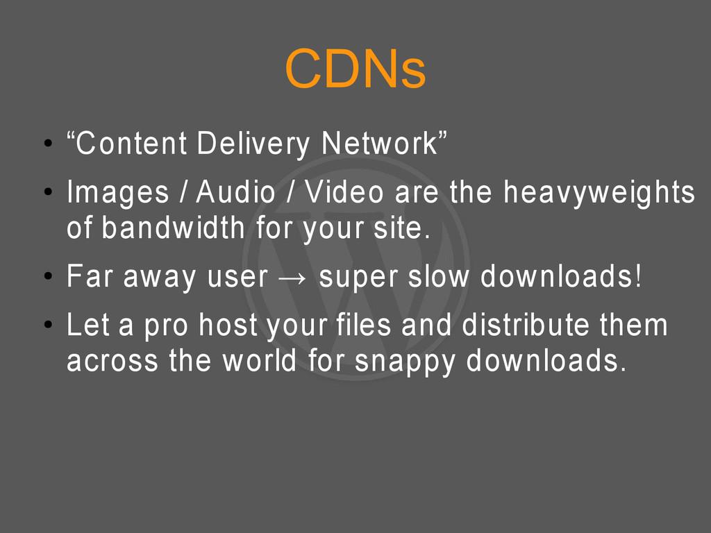 """CDNs ● """"Content Delivery Network"""" ● Images / Au..."""