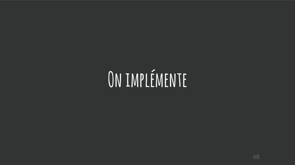 On implémente 48