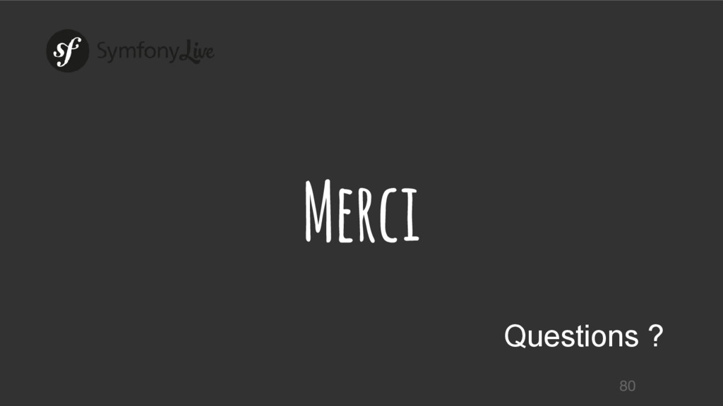 Merci Questions ? 80