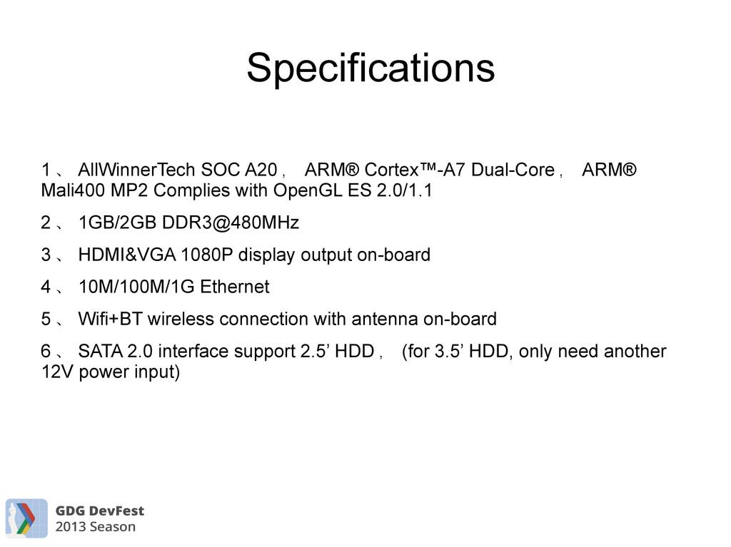 Specifications 1 、 AllWinnerTech SOC A20 , ARM®...