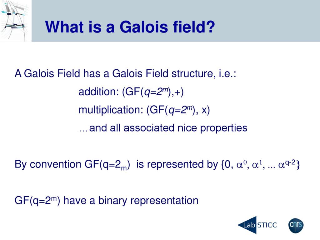 What is a Galois field? A Galois Field has a Ga...