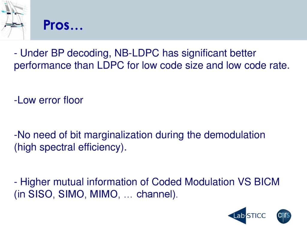Pros… - Under BP decoding, NB-LDPC has signific...