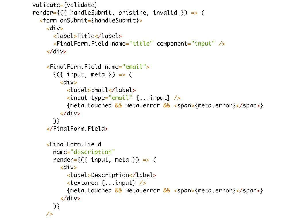 validate={validate} render={({ handleSubmit, pr...