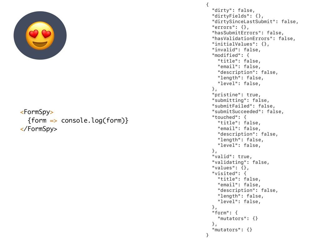<FormSpy> {form => console.log(form)} </FormSpy...