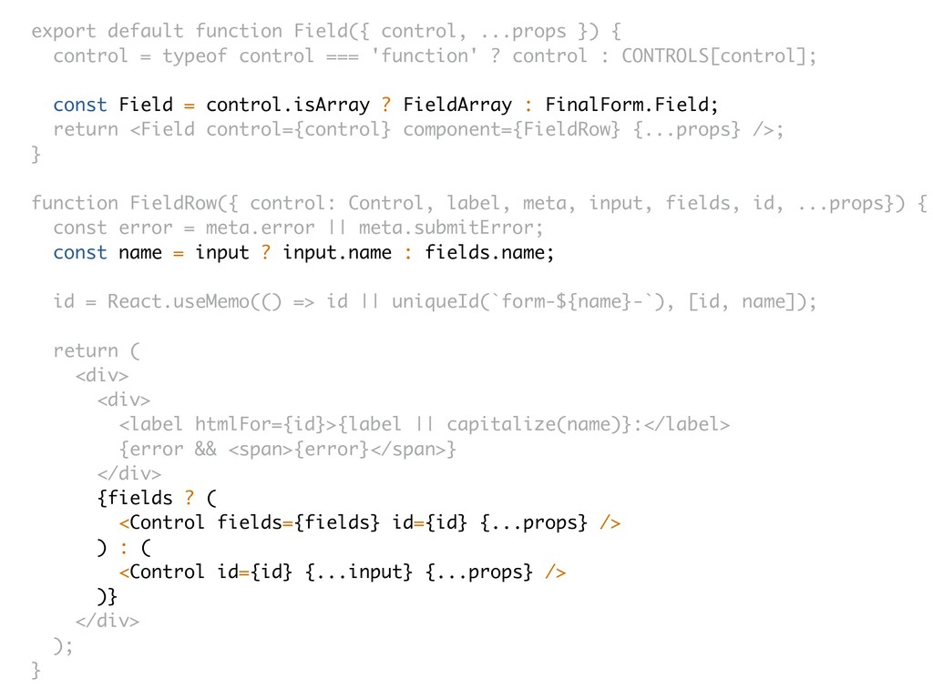 export default function Field({ control, ...pro...