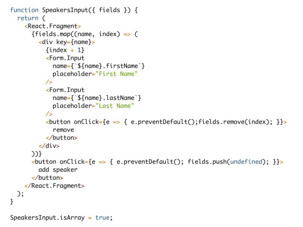 function SpeakersInput({ fields }) { return ( <...