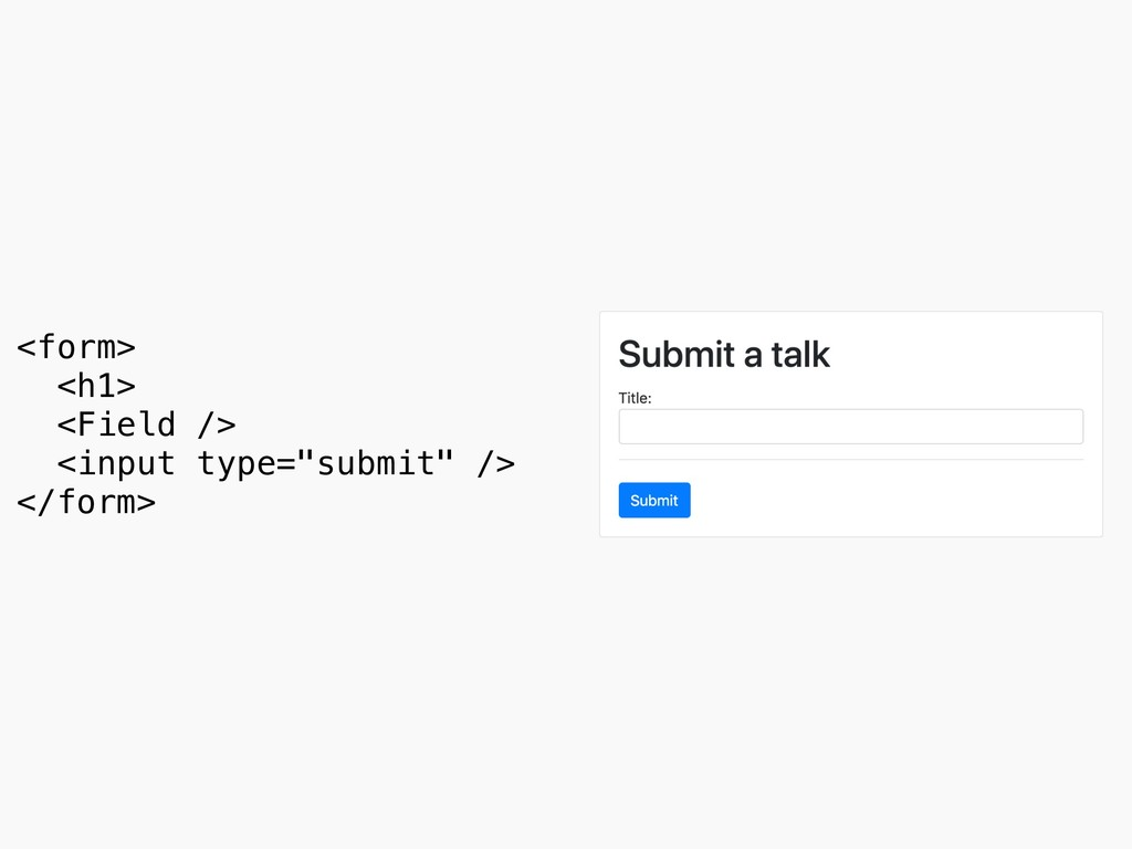 """<form> <h1> <Field /> <input type=""""submit"""" />..."""