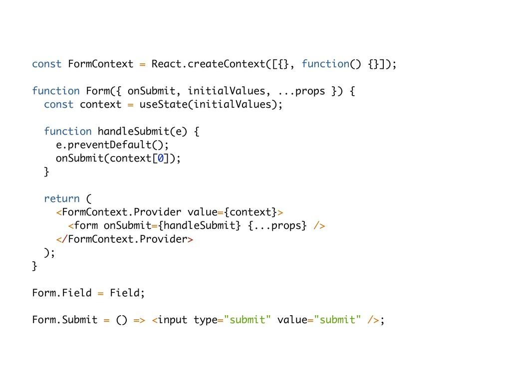 const FormContext = React.createContext([{}, fu...